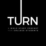 Turn: A Bible Study Podcast for College Students